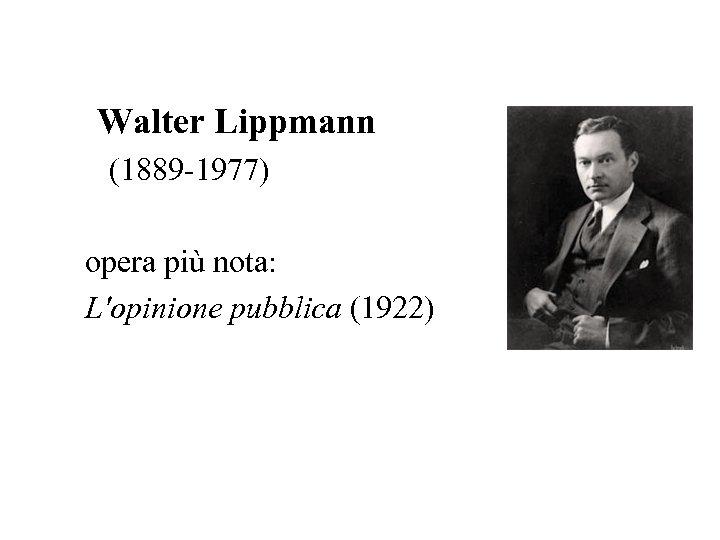 Walter Lippmann (1889 -1977) opera più nota: L'opinione pubblica (1922)