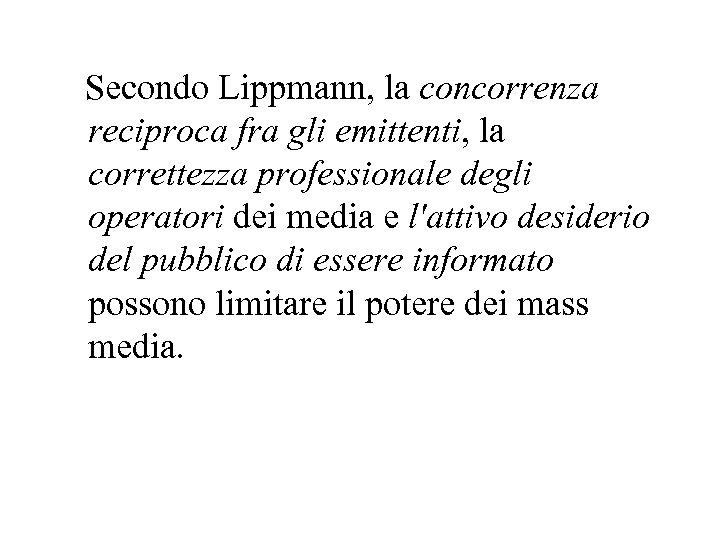Secondo Lippmann, la concorrenza reciproca fra gli emittenti, la correttezza professionale degli operatori