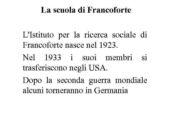 La scuola di Francoforte L'Istituto per la ricerca sociale di Francoforte nasce nel 1923.