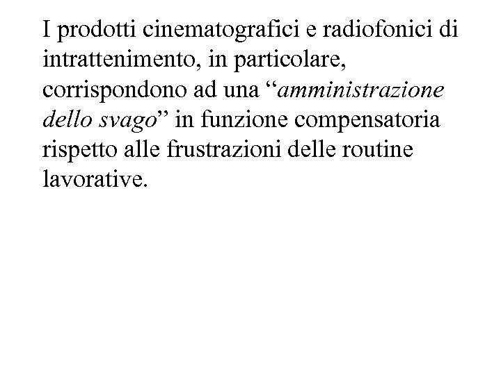 """I prodotti cinematografici e radiofonici di intrattenimento, in particolare, corrispondono ad una """"amministrazione dello"""