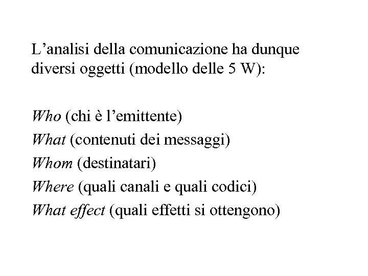 L'analisi della comunicazione ha dunque diversi oggetti (modello delle 5 W): Who (chi è