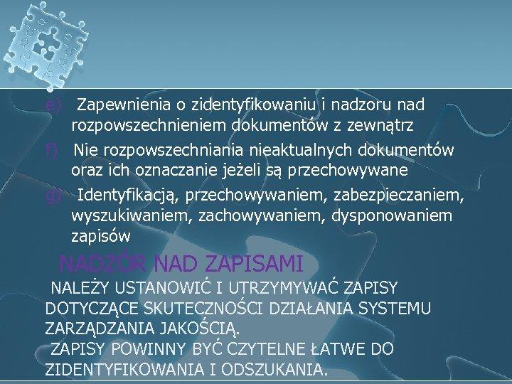 e) Zapewnienia o zidentyfikowaniu i nadzoru nad rozpowszechnieniem dokumentów z zewnątrz f) Nie rozpowszechniania