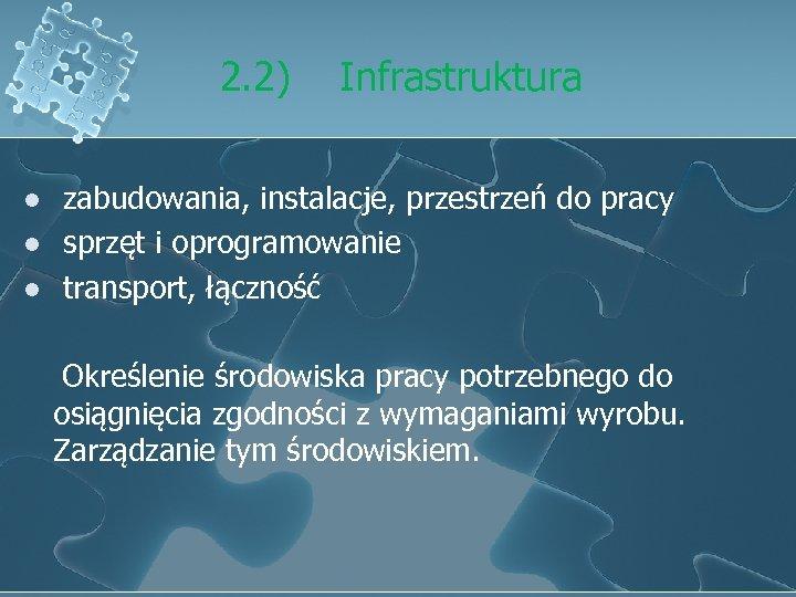 2. 2) l l l Infrastruktura zabudowania, instalacje, przestrzeń do pracy sprzęt i oprogramowanie