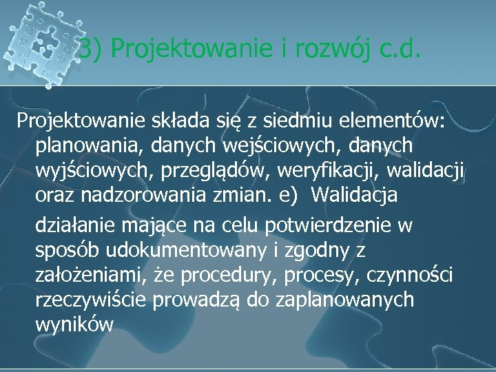 3) Projektowanie i rozwój c. d. Projektowanie składa się z siedmiu elementów: planowania, danych
