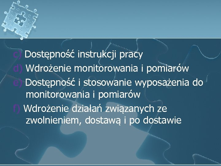 c) Dostępność instrukcji pracy d) Wdrożenie monitorowania i pomiarów e) Dostępność i stosowanie wyposażenia