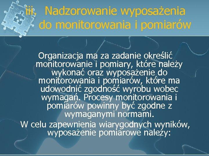 iii. Nadzorowanie wyposażenia do monitorowania i pomiarów Organizacja ma za zadanie określić monitorowanie i