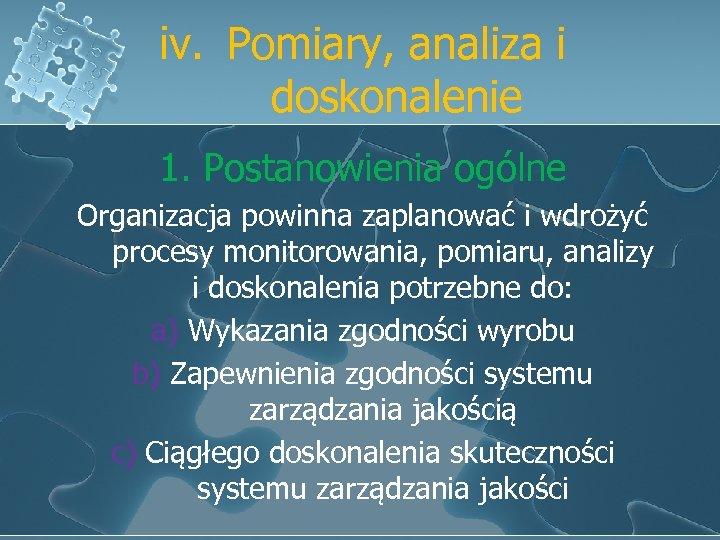 iv. Pomiary, analiza i doskonalenie 1. Postanowienia ogólne Organizacja powinna zaplanować i wdrożyć procesy