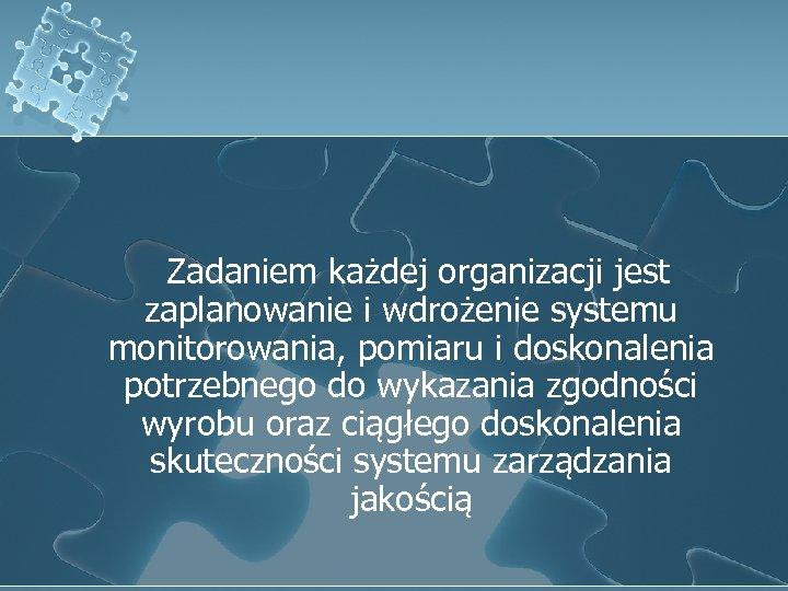 Zadaniem każdej organizacji jest zaplanowanie i wdrożenie systemu monitorowania, pomiaru i doskonalenia potrzebnego do