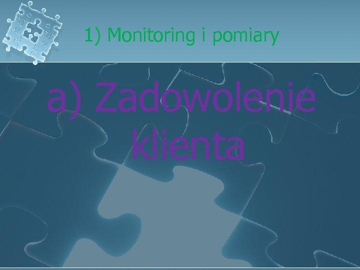 1) Monitoring i pomiary a) Zadowolenie klienta