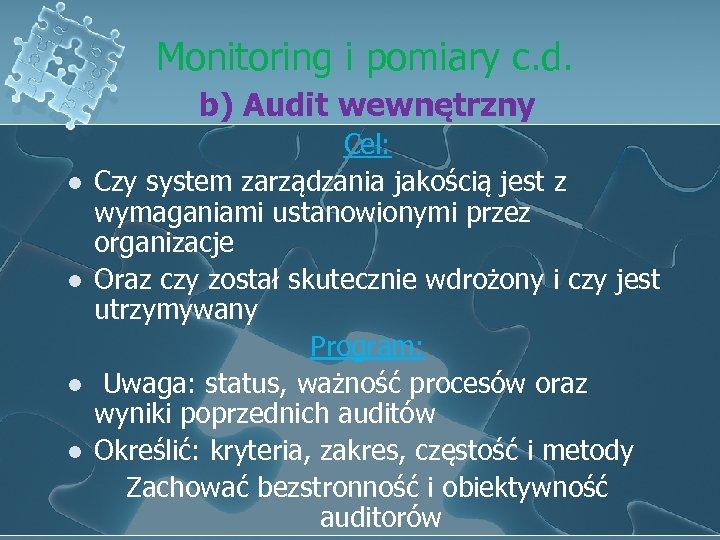 Monitoring i pomiary c. d. b) Audit wewnętrzny l l Cel: Czy system zarządzania