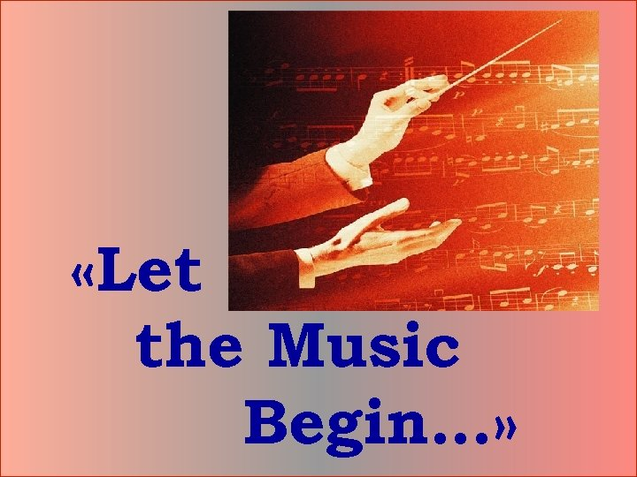 «Let the Music Begin…»