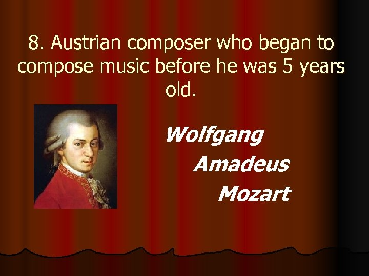 8. Austrian composer who began to compose music before he was 5 years old.