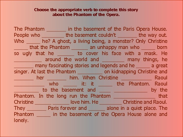Choose the appropriate verb to complete this story about the Phantom of the Opera.
