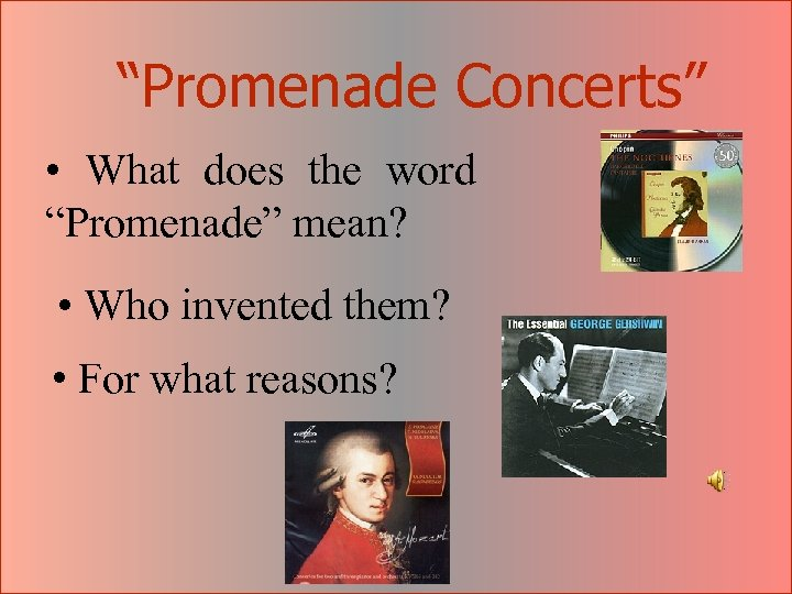 """""""Promenade Concerts"""" • What does the word """"Promenade"""" mean? • Who invented them? •"""