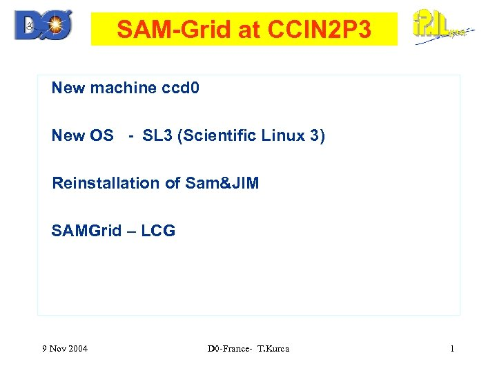 SAM-Grid at CCIN 2 P 3 New machine ccd 0 New OS - SL