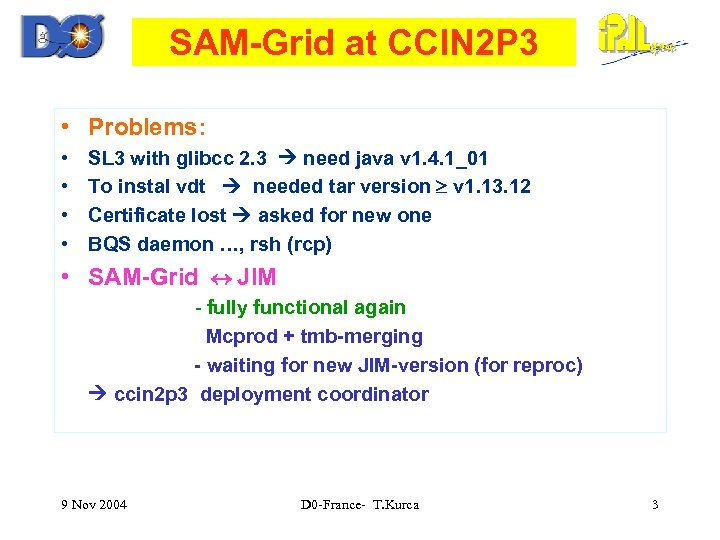 SAM-Grid at CCIN 2 P 3 • Problems: • • SL 3 with glibcc