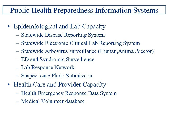 Public Health Preparedness Information Systems • Epidemiological and Lab Capacity – – – Statewide