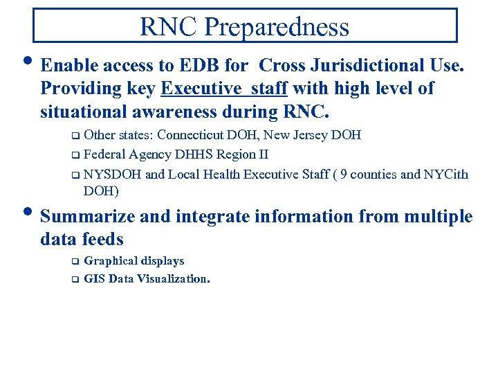 RNC Preparedness • Enable access to EDB for Cross Jurisdictional Use. Providing key Executive