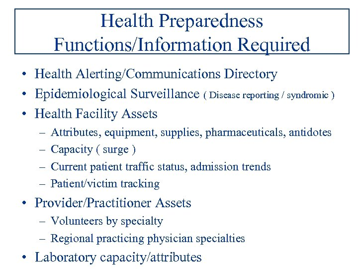 Health Preparedness Functions/Information Required • Health Alerting/Communications Directory • Epidemiological Surveillance ( Disease reporting
