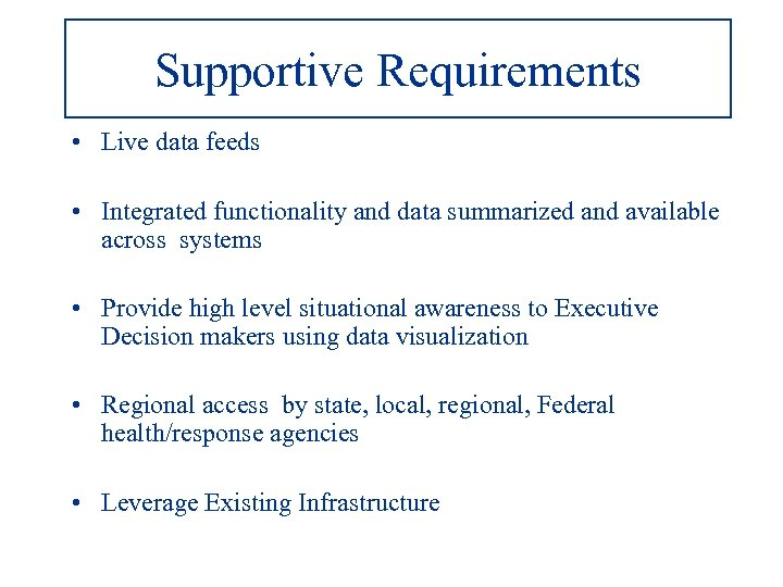 Supportive Requirements • Live data feeds • Integrated functionality and data summarized and available
