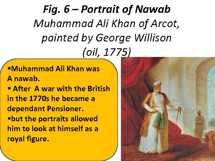 Fig. 6 – Portrait of Nawab Muhammad Ali Khan of Arcot, painted by George