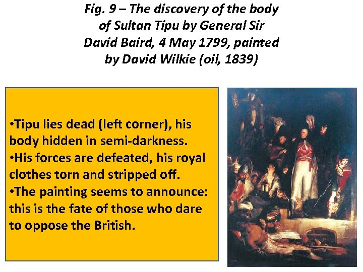 Fig. 9 – The discovery of the body of Sultan Tipu by General Sir