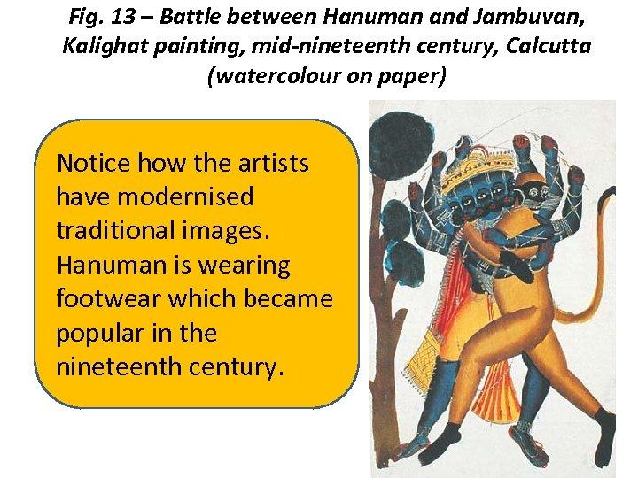 Fig. 13 – Battle between Hanuman and Jambuvan, Kalighat painting, mid-nineteenth century, Calcutta (watercolour