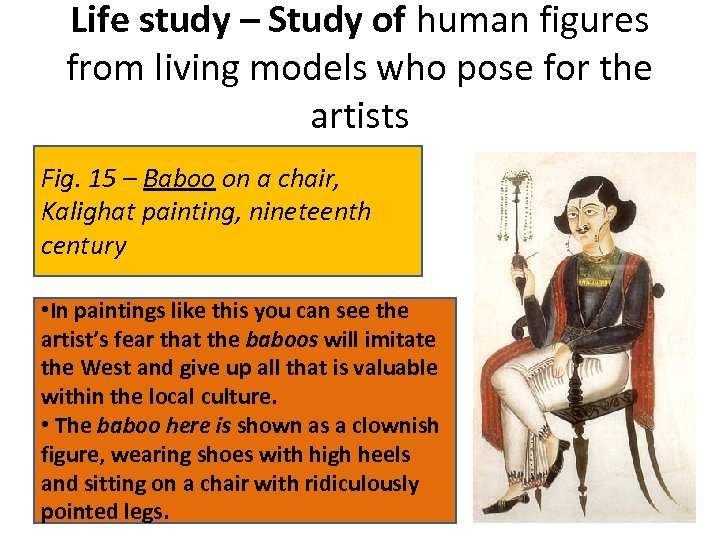 Life study – Study of human figures from living models who pose for the