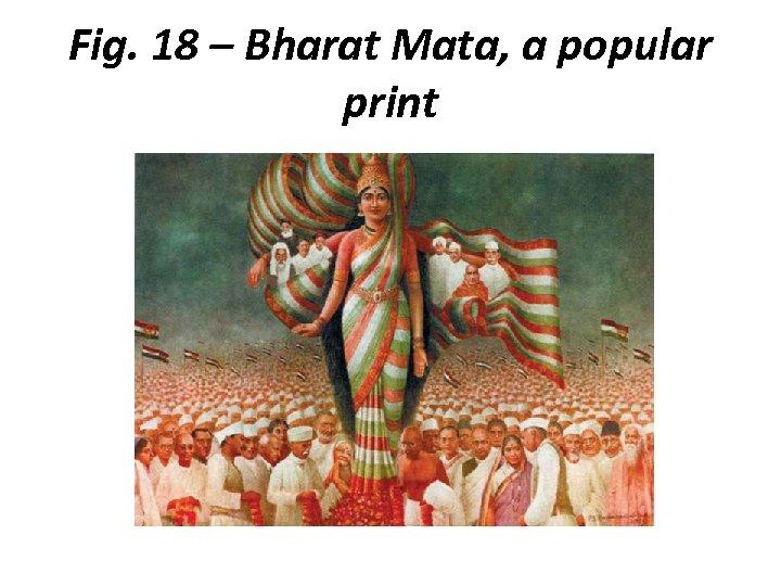Fig. 18 – Bharat Mata, a popular print