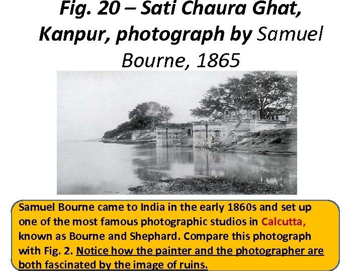 Fig. 20 – Sati Chaura Ghat, Kanpur, photograph by Samuel Bourne, 1865 Samuel Bourne