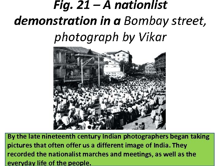Fig. 21 – A nationlist demonstration in a Bombay street, photograph by Vikar By