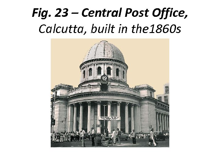 Fig. 23 – Central Post Office, Calcutta, built in the 1860 s