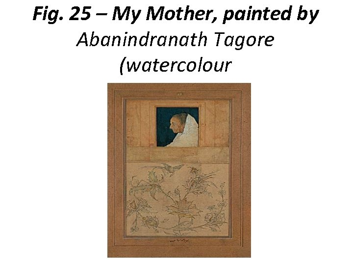Fig. 25 – My Mother, painted by Abanindranath Tagore (watercolour