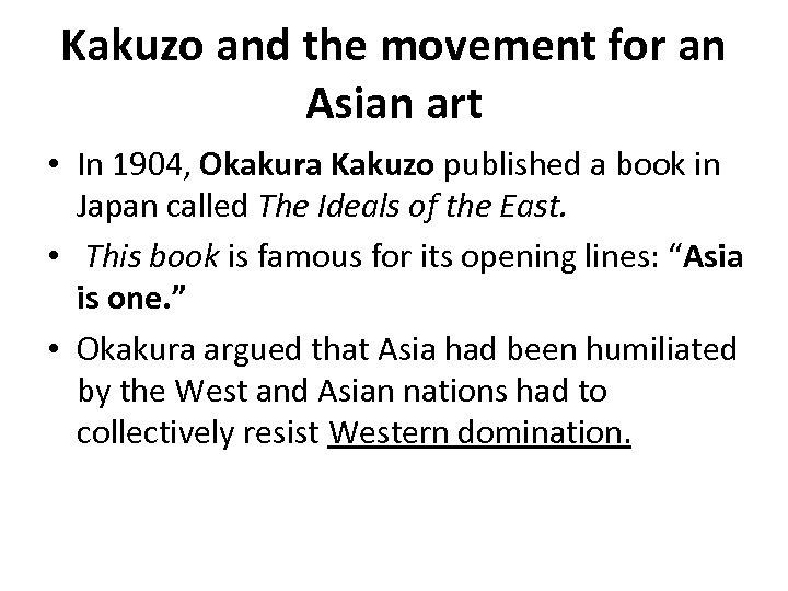 Kakuzo and the movement for an Asian art • In 1904, Okakura Kakuzo published