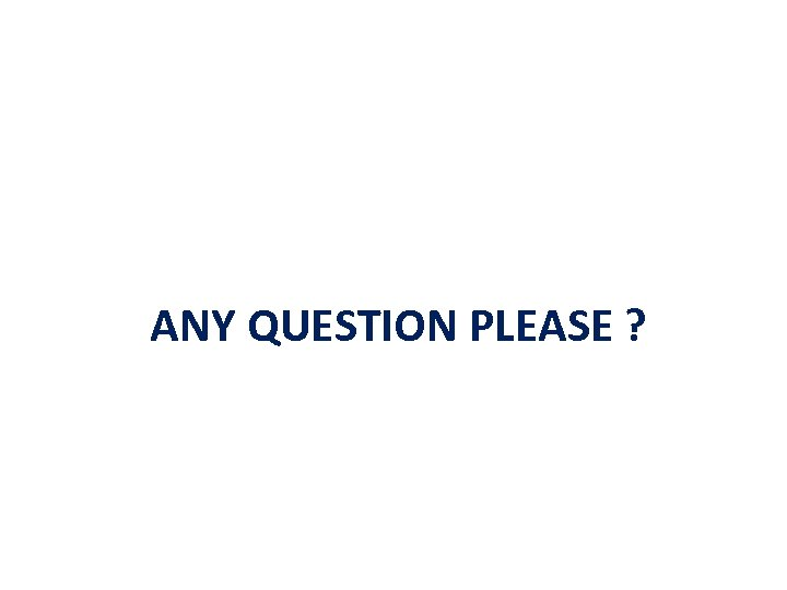 ANY QUESTION PLEASE ?