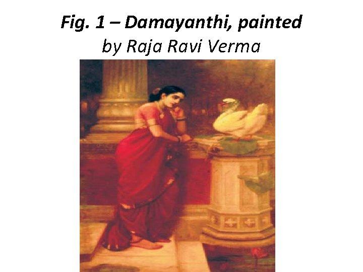 Fig. 1 – Damayanthi, painted by Raja Ravi Verma