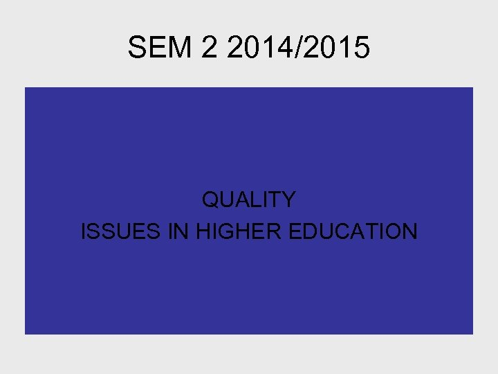 SEM 2 2014/2015 QUALITY ISSUES IN HIGHER EDUCATION