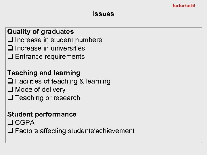 Isu-isu kualiti Issues Quality of graduates q Increase in student numbers q Increase in
