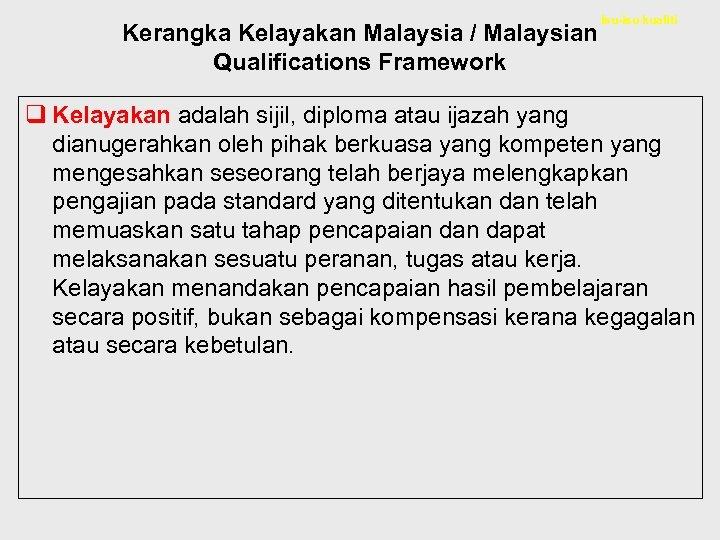 Kerangka Kelayakan Malaysia / Malaysian Qualifications Framework Isu-isu kualiti q Kelayakan adalah sijil, diploma