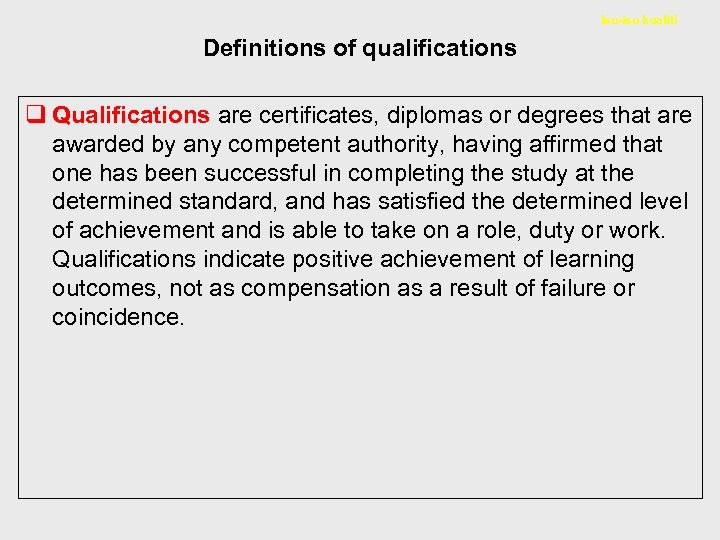 Isu-isu kualiti Definitions of qualifications q Qualifications are certificates, diplomas or degrees that are