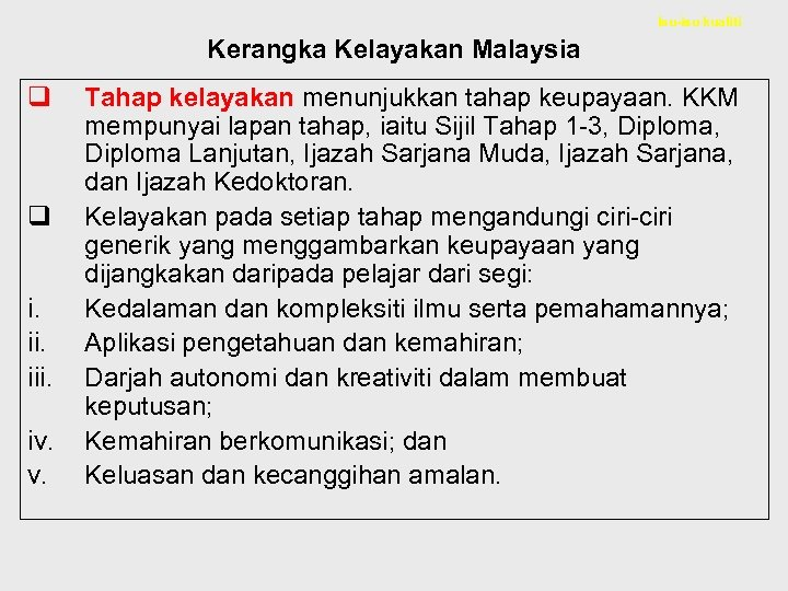 Isu-isu kualiti Kerangka Kelayakan Malaysia q q i. iii. iv. v. Tahap kelayakan menunjukkan