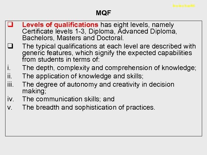 Isu-isu kualiti MQF q q i. iii. iv. v. Levels of qualifications has eight