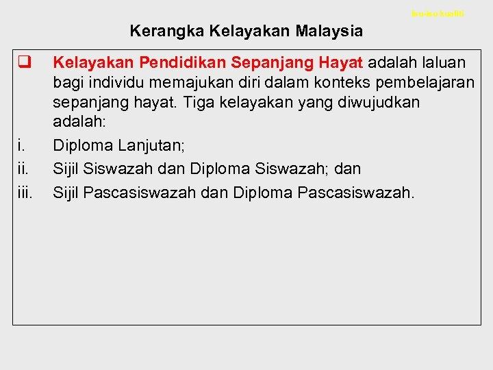 Isu-isu kualiti Kerangka Kelayakan Malaysia q i. iii. Kelayakan Pendidikan Sepanjang Hayat adalah laluan