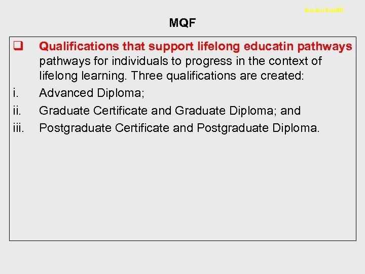 Isu-isu kualiti MQF q i. iii. Qualifications that support lifelong educatin pathways for individuals