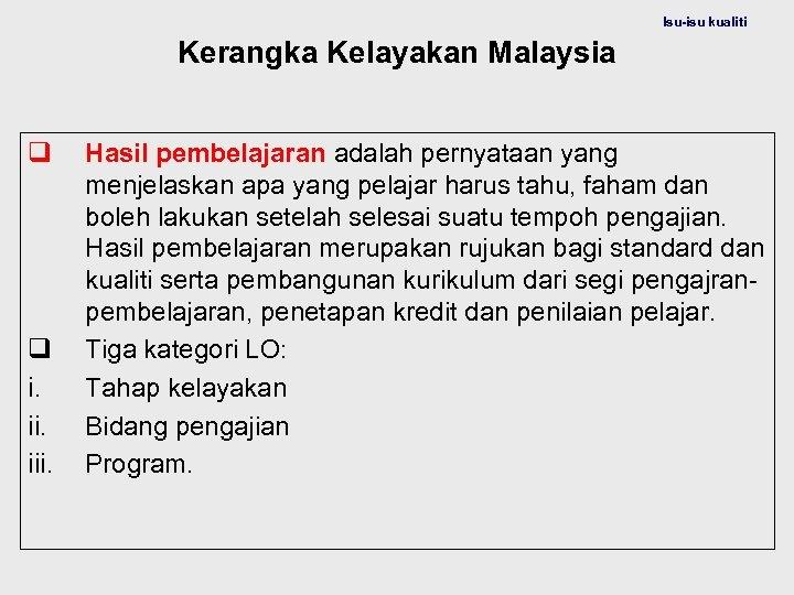 Isu-isu kualiti Kerangka Kelayakan Malaysia q q i. iii. Hasil pembelajaran adalah pernyataan yang