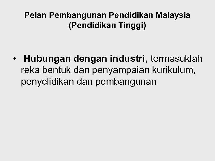 Pelan Pembangunan Pendidikan Malaysia (Pendidikan Tinggi) • Hubungan dengan industri, termasuklah reka bentuk dan