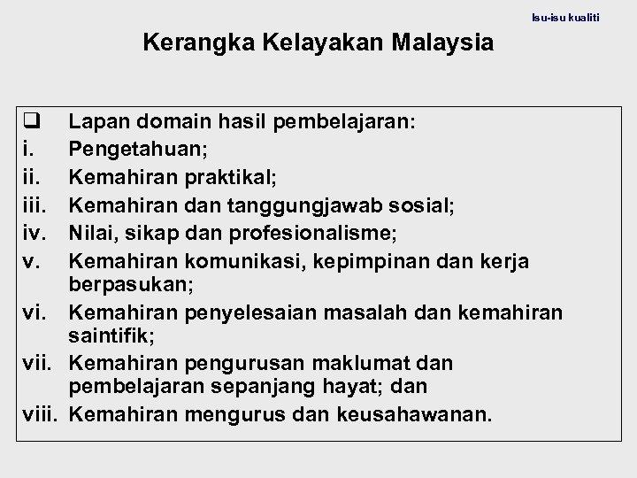 Isu-isu kualiti Kerangka Kelayakan Malaysia q i. iii. iv. v. Lapan domain hasil pembelajaran: