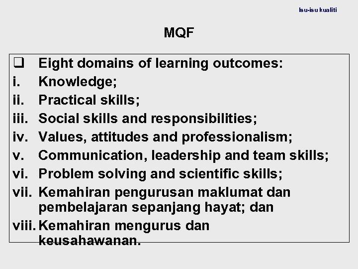 Isu-isu kualiti MQF q i. iii. iv. v. vii. Eight domains of learning outcomes: