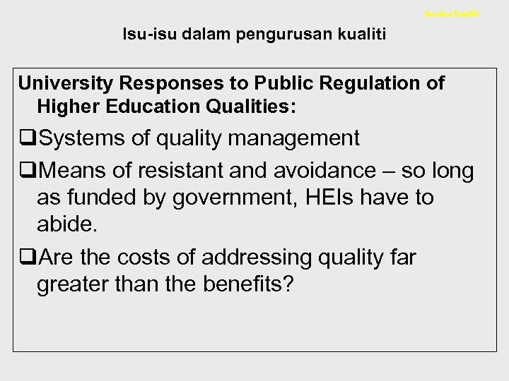 Isu-isu kualiti Isu-isu dalam pengurusan kualiti University Responses to Public Regulation of Higher Education