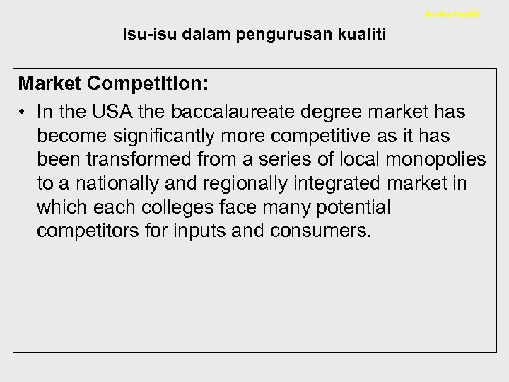 Isu-isu kualiti Isu-isu dalam pengurusan kualiti Market Competition: • In the USA the baccalaureate